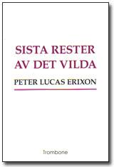 Sista rester av det vilda av Peter Lucas Erixon